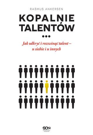 Kopalnie talentów. Jak odkryć i rozwinąć talent u siebie i u innych  by  Rasmus Ankersen