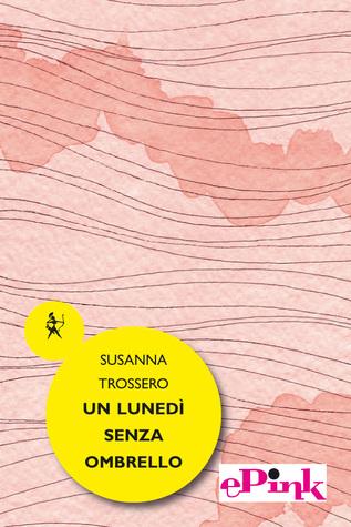 Un lunedì senza omnrello  by  Susanna Trossero