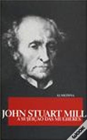 A Sujeição das Mulheres John Stuart Mill