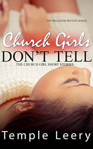 CHURCH GIRLS DONT TELL: Church Girl Short Stories Book 1  by  Temple Leery