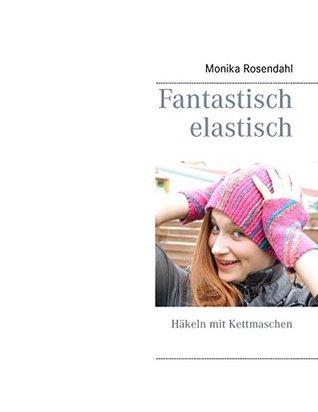 Fantastisch elastisch: Häkeln mit Kettmaschen  by  Monika Rosendahl