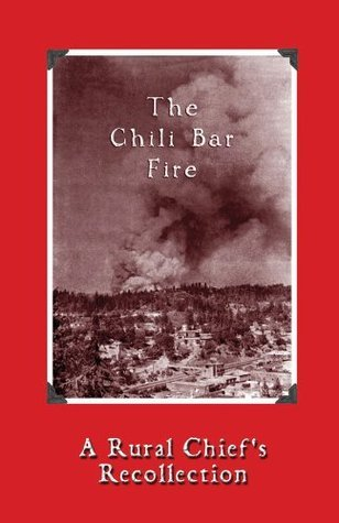 The Chili Bar Fire: A Rural Chiefs Recollection - 1979  by  Paul Hinds