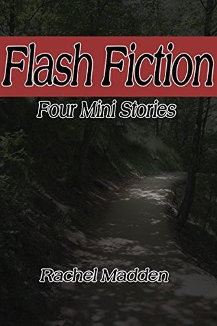 Flash Fiction: Four Mini Stories Rachel Madden
