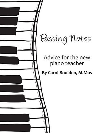 Passing Notes: Advice for the New Piano Teacher  by  Carol Boulden