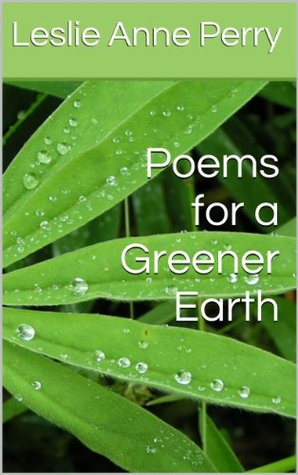 Poems for a Greener Earth  by  Leslie Anne Perry