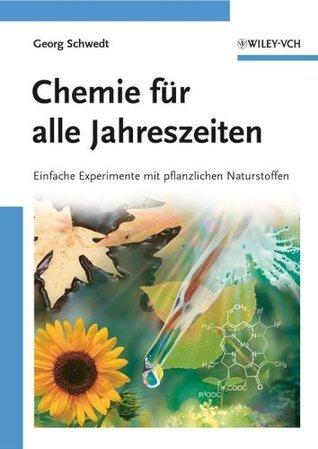 Chemie für alle Jahreszeiten: Einfache Experimente mit pflanzlichen Naturstoffen Georg Schwedt