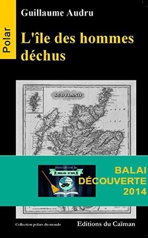Lîle des hommes déchus: Polar Prix du Balai de la Découverte 2014 (Thriller) Guillaume Audru
