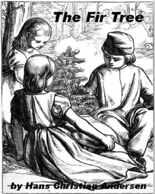 The Fir Tree - A Christmas Tale  by  Hans Christian Andersen by Hans Christian Andersen