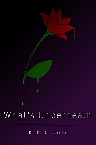 Whats Underneath  by  K K Nicole