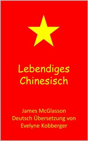 Lebendiges Chinesisch  by  James McGlasson