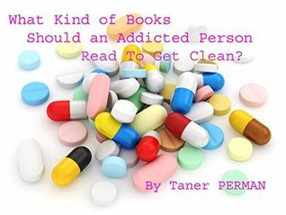What Kind of Books Should an Addicted Person Read To Get Clean? Taner Perman