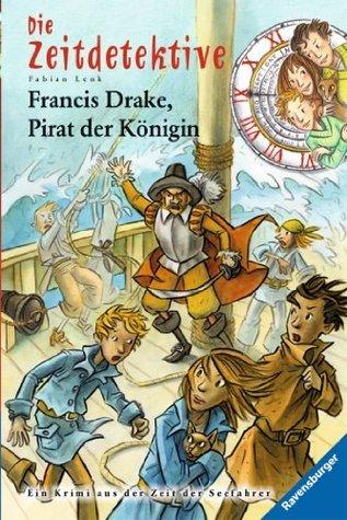 Die Zeitdetektive 14: Francis Drake, Pirat der Königin Fabian Lenk