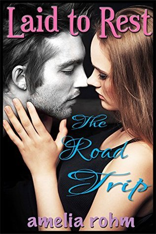 The Road Trip (Laid to Rest Book 2) Amelia Rohm