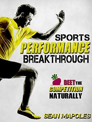 Sports Performance Breakthrough: Beet the Competition Naturally Sean Mapoles