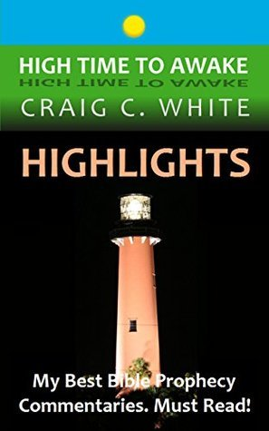 Highlights: My Best Bible Prophecy Commentaries (High Time to Awake Book 8) Craig C. White