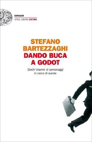 Dando buca a Godot: Giochi insonni di personaggi in cerca di aurore  by  Stefano Bartezzaghi