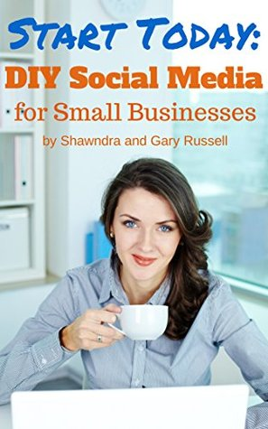 Start Today: DIY Social Media for Small Businesses  by  Shawndra Russell