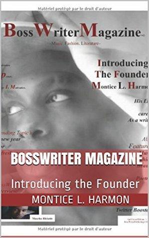 BossWriter Magazine: Introducing the Founder Montice L. Harmon