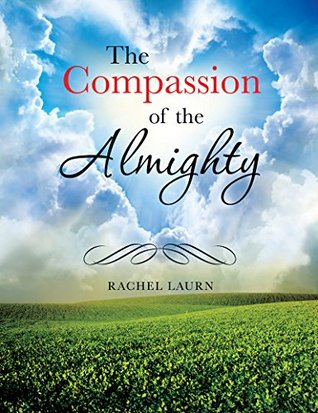 The Compassion of the Almighty  by  Rachel Laurn