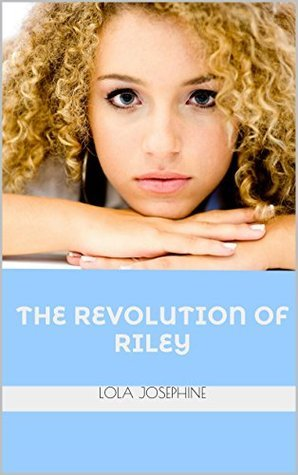 The Revolution of Riley Lola Josephine
