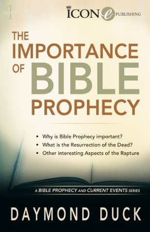 The Importance of Bible Prophecy (A Bible Prophecy & Current Events Series Book 1)  by  Daymond R. Duck