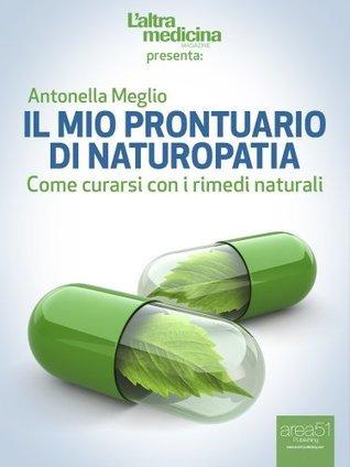 Il mio prontuario di Naturopatia: Come curarsi con i rimedi naturali Antonella Meglio