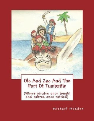Ole And Zac And The Port Of Tumbattle Michael Anthony Madden