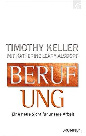 Berufung: Eine neue Sicht für unsere Arbeit Timothy Keller
