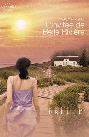 Linvitée de Belle Rivière (Harlequin Prélud) (Prelud t. 104)  by  Molly OKeefe