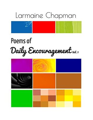 Poems of Daily Encouragement Volume 1  by  Larmaine Chapman