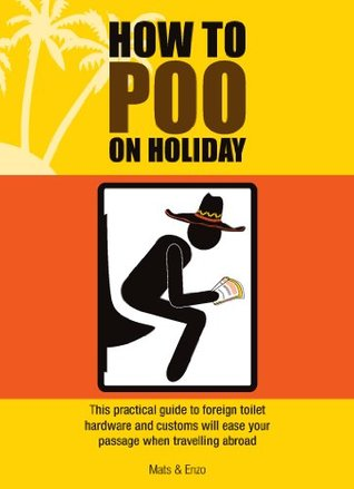 How to Poo on Holiday  by  Mats