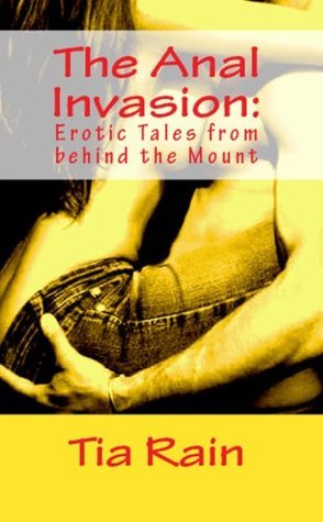 The Anal Invasion: Erotic Tales from Behind the Mount Tia Rain
