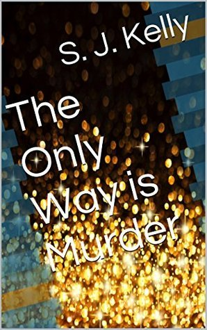 The Only Way is Murder (The Blingwood Chronicles Book 1)  by  S.J. Kelly
