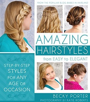 Amazing Hairstyles-from Easy to Elegant  by  Rebecca Porter