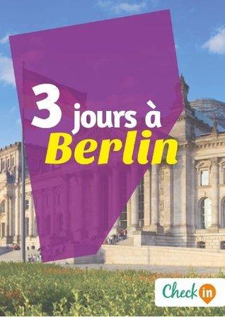 3 jours à Berlin: Un guide touristique avec des cartes, des bons plans et les itinéraires indispensables  by  Léa Lescure