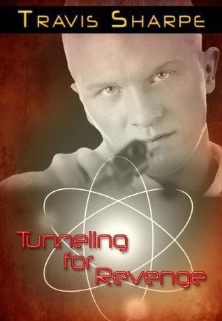 Tunneling for Revenge  by  Travis Sharpe