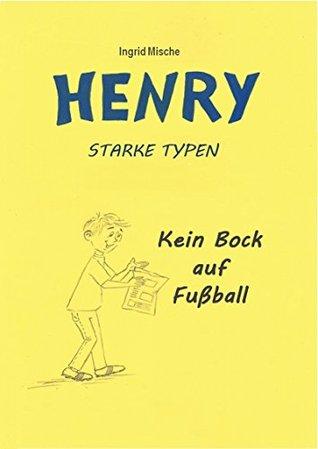 Henry Starke Typen: Kein Bock auf Fußball  by  Ingrid Mische