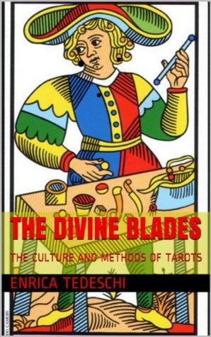 THE DIVINE BLADES: THE CULTURE AND METHODS OF TAROTS Enrica Tedeschi