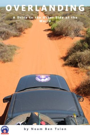 Overlanding: A Drive to the Other Side of the World -- A CHARITY EDITION  by  Noam Ben Tsion
