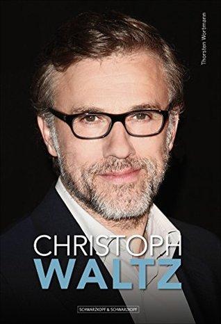 Christoph Waltz: Die Biografie Thorsten Wortmann