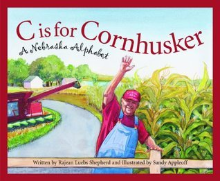C is for Cornhusker: A Nebraska Alphabet  by  Rajean Luebs Shepherd