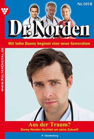 Aus der Traum?: Dr. Norden 1018 - Arztroman  by  Patricia Vandenberg