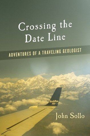 Crossing the Date Line: Adventures of a Traveling Geologist  by  John Sollo