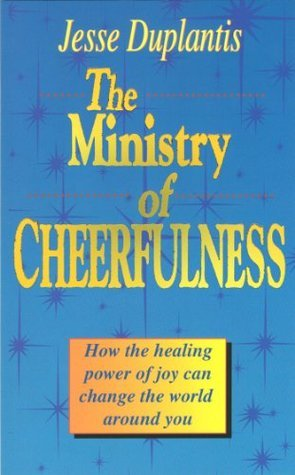 Ministry of Cheerfulness: How the Healing Power of Joy Can Change the World Around You Jesse Duplantis