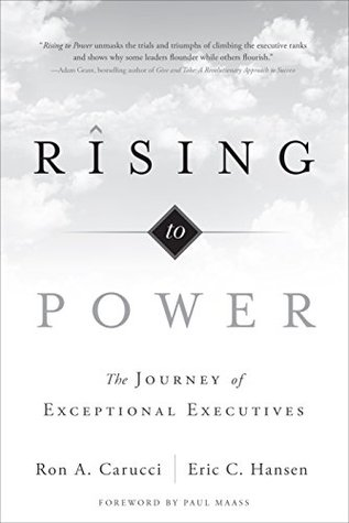 Rising to Power: The Journey of Exceptional Executives Ron A. Carucci