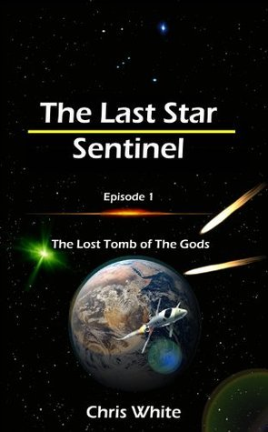 The Last Star Sentinel: The Lost Tomb of the Gods C.P. White