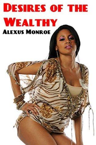 Desires of the Wealthy  by  Alexus Monroe