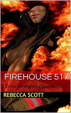 Firehouse 517: Erotic Firefighting Stories Vol. 1  by  Rebecca Scott