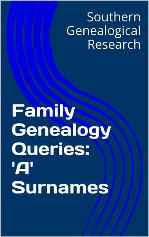 Family Genealogy Queries: A Surnames R. Stephen Smith