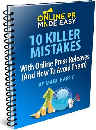 10 Killer Mistakes With Online Press Releases (And How To Avoid Them) Marc Harty at 30MinutePR.com